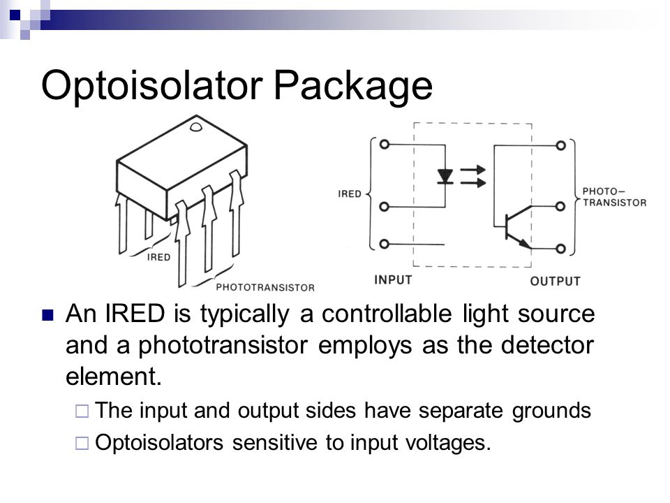 Optoisolator Package An IRED is typically a controllable light source and a phototransistor employs as the detector element.