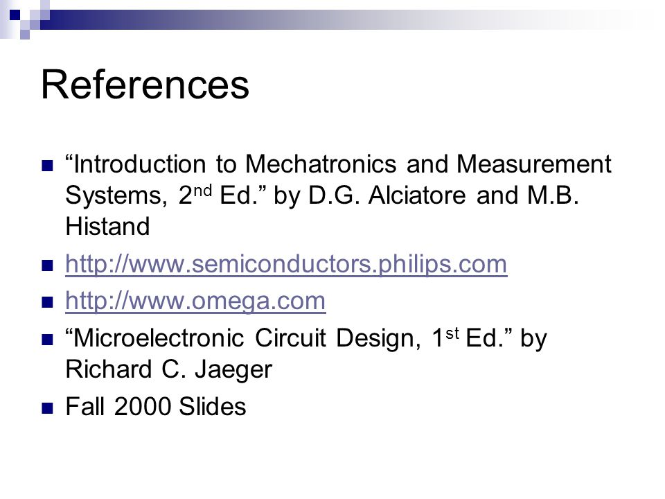 References Introduction to Mechatronics and Measurement Systems, 2 nd Ed. by D.G.