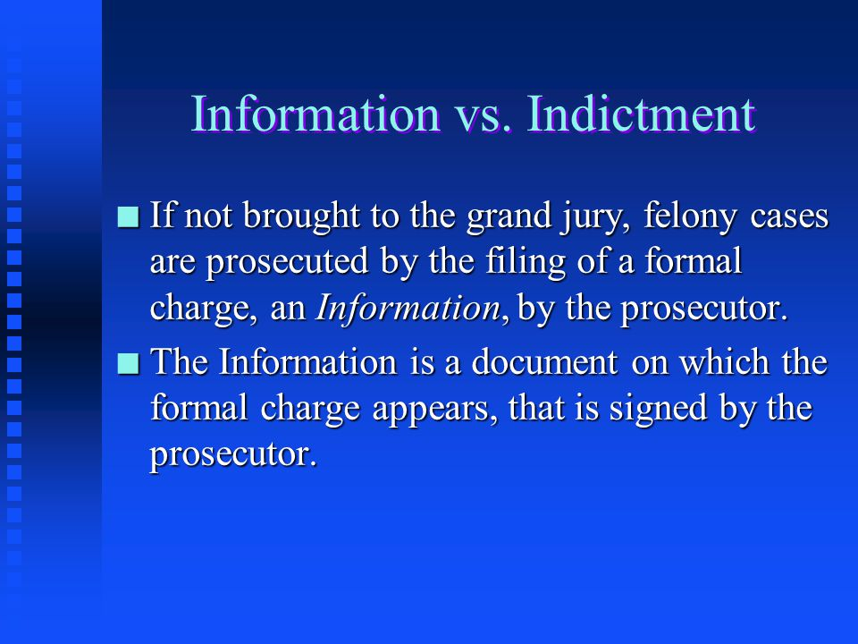 Felonies and Grand Juries n In the federal system, felonies are still prosecuted by indictment of a grand jury.