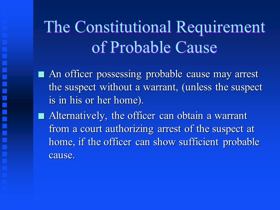 Probable Cause Probable Cause n Probable cause to arrest exists when— n a police officer has enough evidence to lead a n reasonable person to believe n that a crime has been committed and n that the suspect was the one who committed the crime.