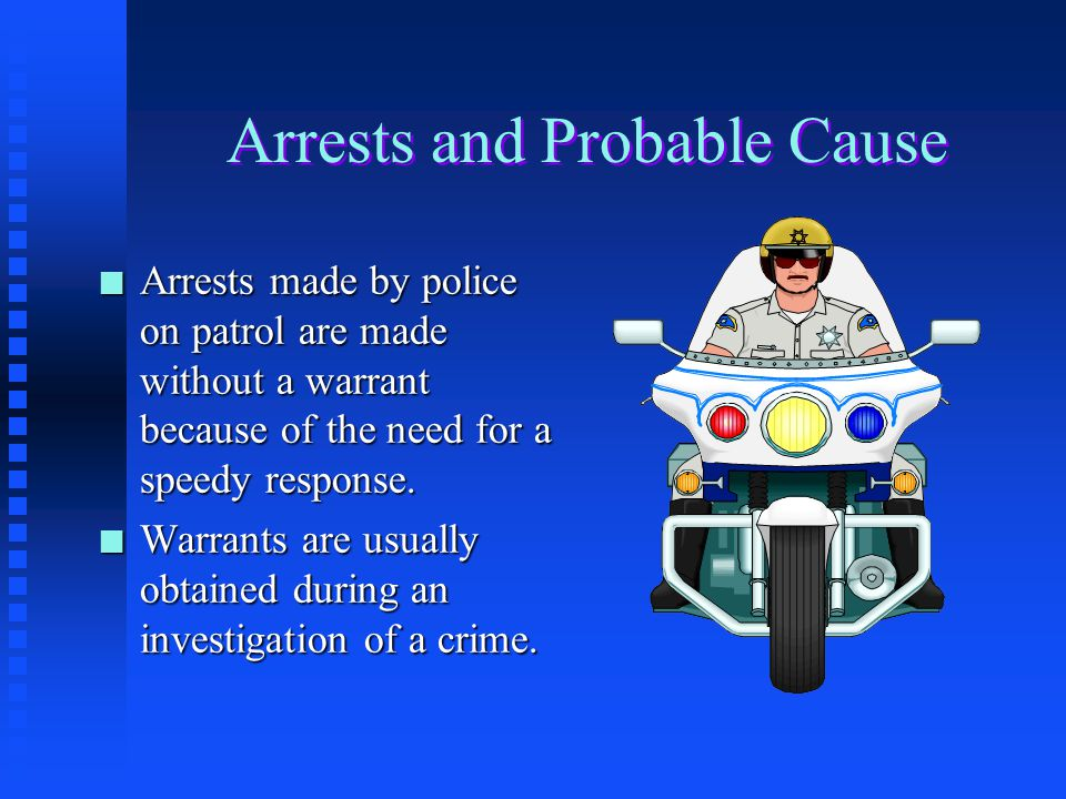 The Constitutional Requirement of Probable Cause The Constitutional Requirement of Probable Cause n An officer possessing probable cause may arrest the suspect without a warrant, (unless the suspect is in his or her home).