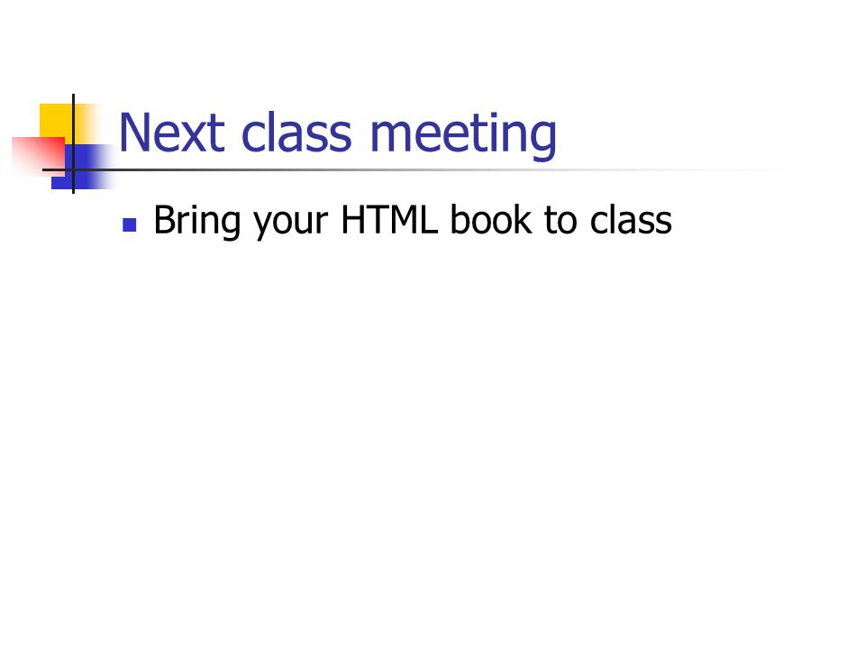 Next class meeting Bring your HTML book to class