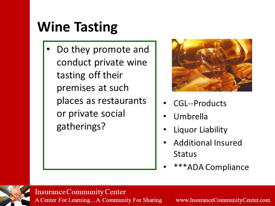 Insurance Community Center A Center For Learning…A Community For Sharing www.InsuranceCommunityCenter.com Wine Tasting Do they promote and conduct private wine tasting off their premises at such places as restaurants or private social gatherings.