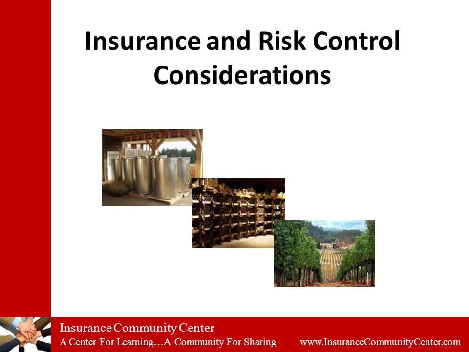 Insurance Community Center A Center For Learning…A Community For Sharing www.InsuranceCommunityCenter.com Insurance and Risk Control Considerations
