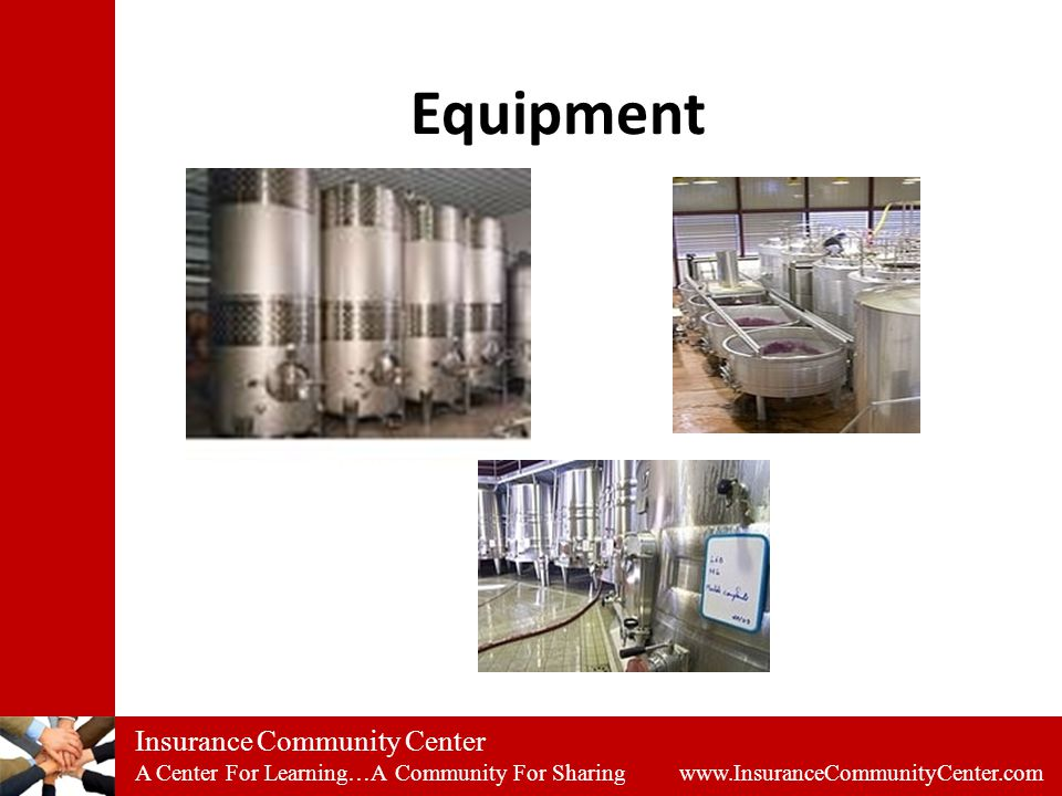 Insurance Community Center A Center For Learning…A Community For Sharing www.InsuranceCommunityCenter.com Equipment