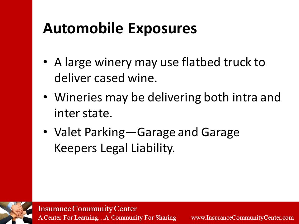 Insurance Community Center A Center For Learning…A Community For Sharing www.InsuranceCommunityCenter.com Automobile Exposures A large winery may use flatbed truck to deliver cased wine.