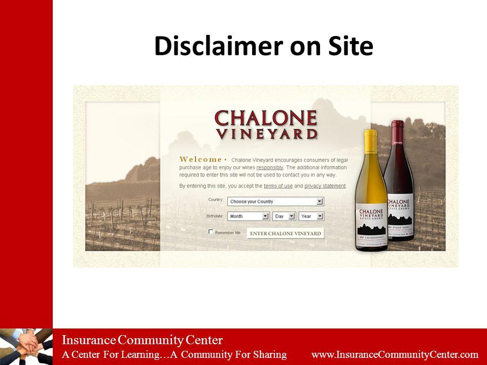 Insurance Community Center A Center For Learning…A Community For Sharing www.InsuranceCommunityCenter.com Disclaimer on Site