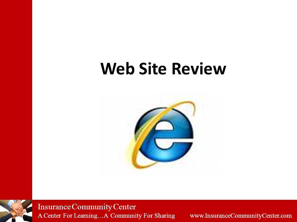 Insurance Community Center A Center For Learning…A Community For Sharing www.InsuranceCommunityCenter.com Web Site Review