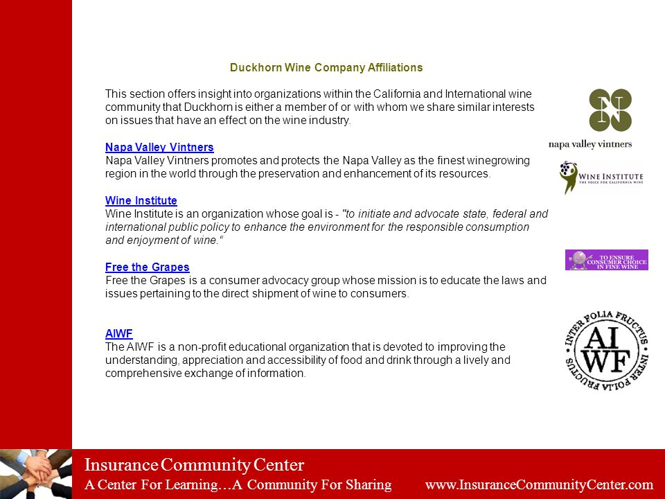 Insurance Community Center A Center For Learning…A Community For Sharing www.InsuranceCommunityCenter.com Duckhorn Wine Company Affiliations This section offers insight into organizations within the California and International wine community that Duckhorn is either a member of or with whom we share similar interests on issues that have an effect on the wine industry.