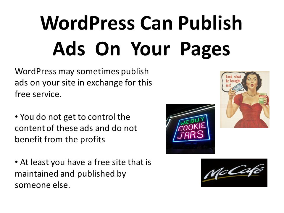WordPress Can Publish Ads On Your Pages WordPress may sometimes publish ads on your site in exchange for this free service.