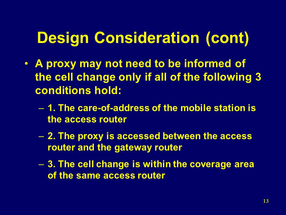 13 Design Consideration (cont) A proxy may not need to be informed of the cell change only if all of the following 3 conditions hold: –1.