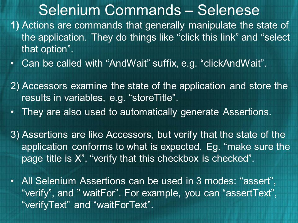 Selenium Commands – Selenese 1) Actions are commands that generally manipulate the state of the application.
