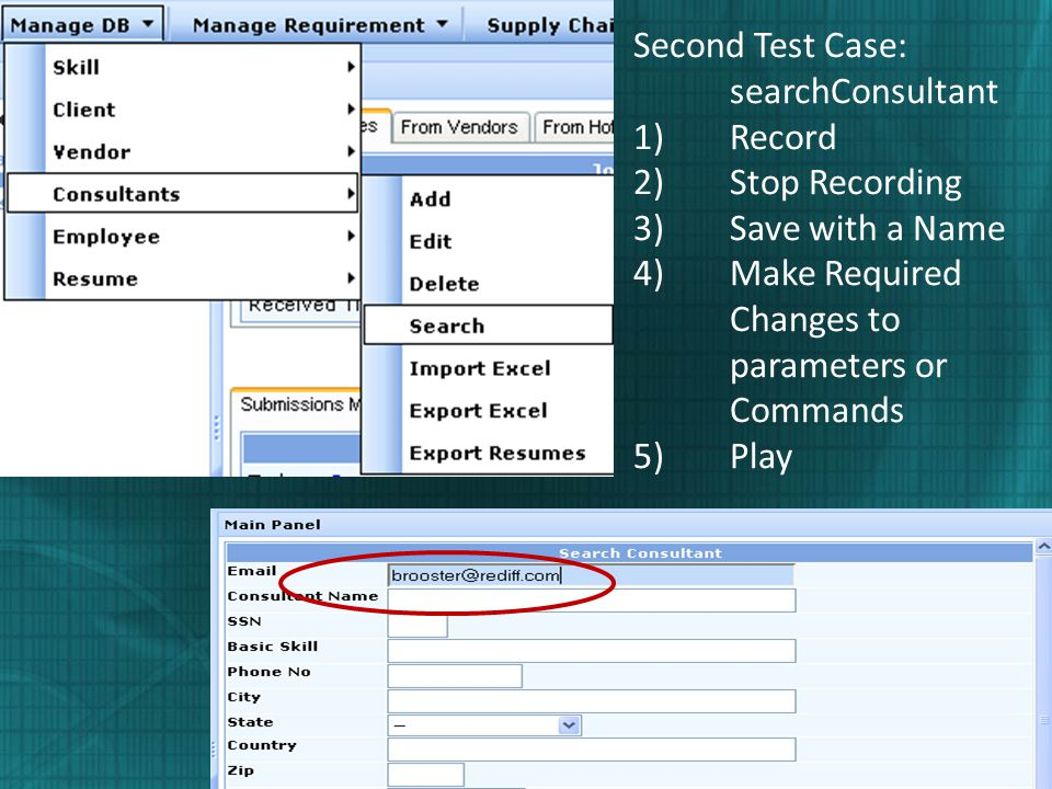 Second Test Case: searchConsultant 1)Record 2)Stop Recording 3)Save with a Name 4)Make Required Changes to parameters or Commands 5)Play