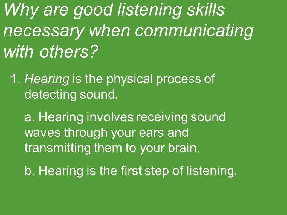 Why are good listening skills necessary when communicating with others.