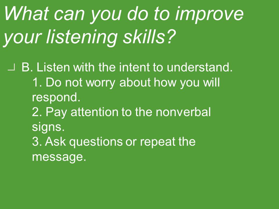 A. Prepare yourself for listening. 1. Stop talking; you cannot listen if you are talking.