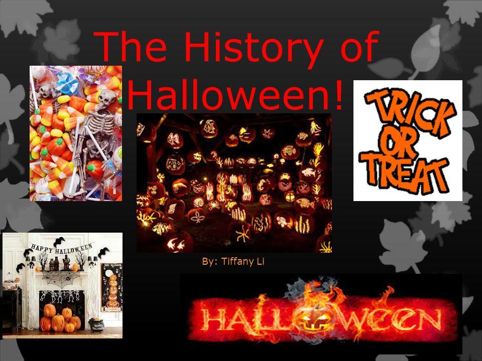 The History of Halloween! By: Tiffany Li. How did Halloween start ...