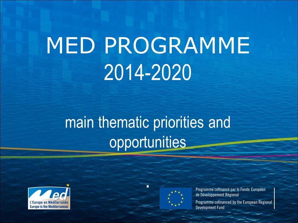 MED PROGRAMME main thematic priorities and opportunities.