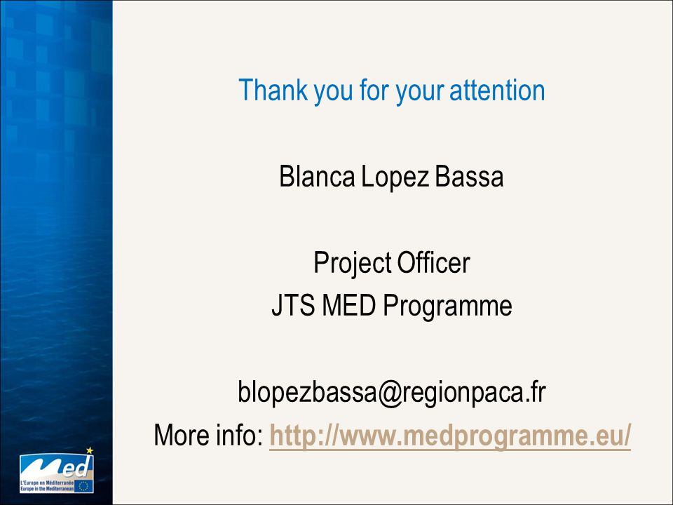 Thank you for your attention Blanca Lopez Bassa Project Officer JTS MED Programme More info: