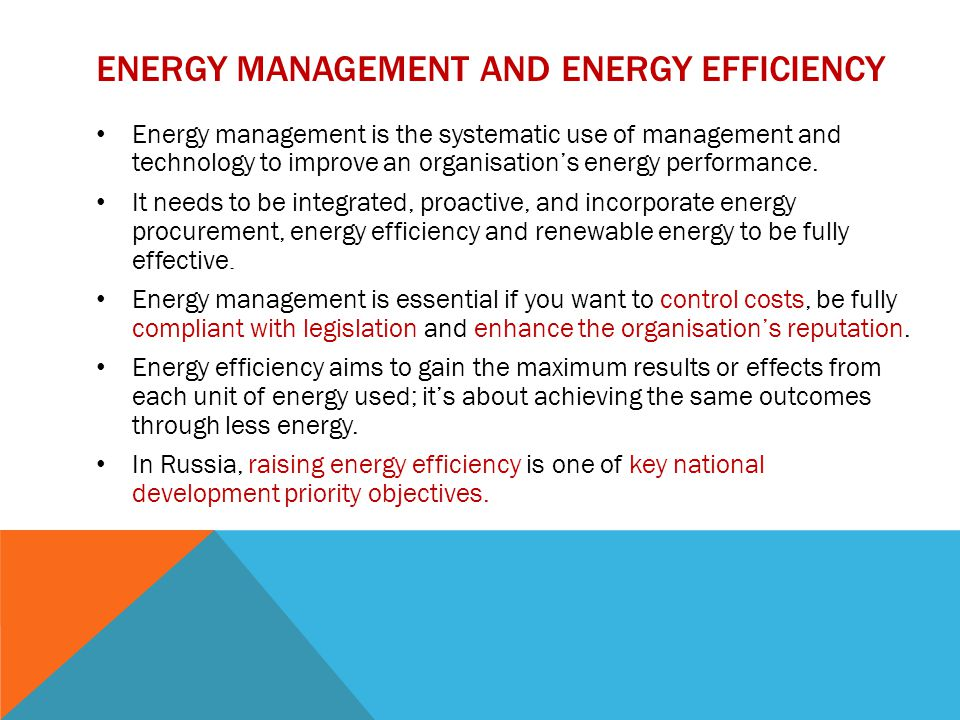 ENERGY MANAGEMENT AND ENERGY EFFICIENCY Energy management is the systematic use of management and technology to improve an organisation's energy performance.