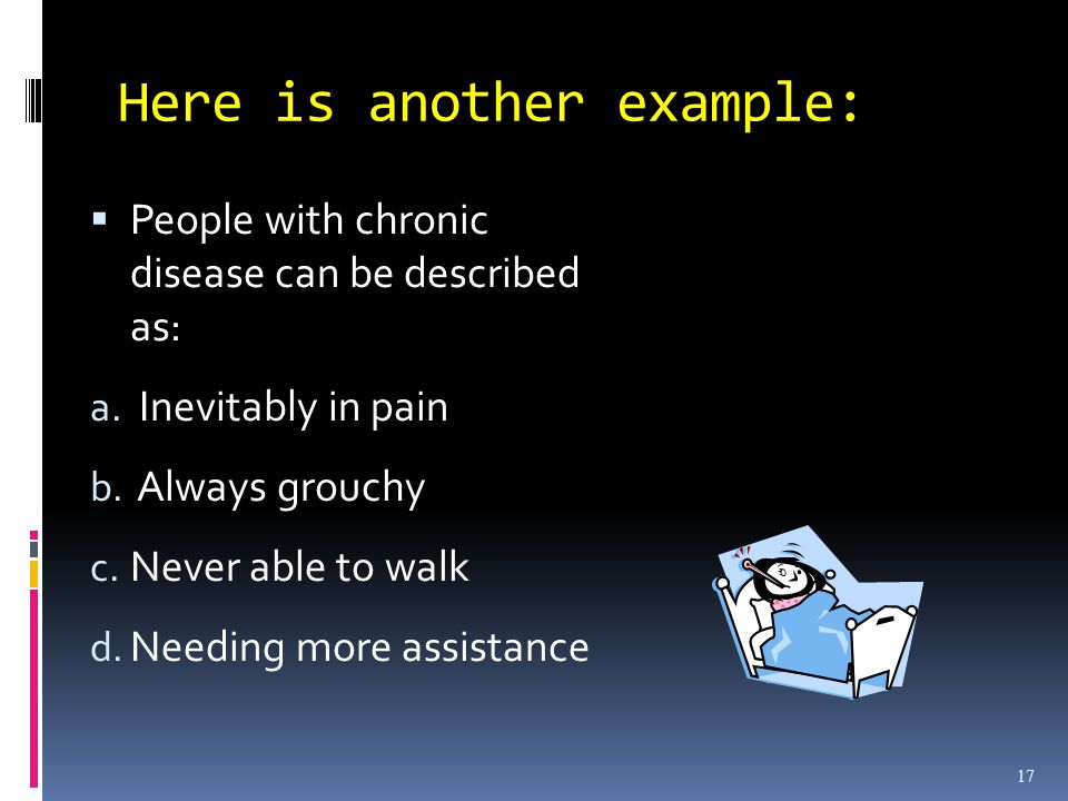 17 Here is another example:  People with chronic disease can be described as: a.