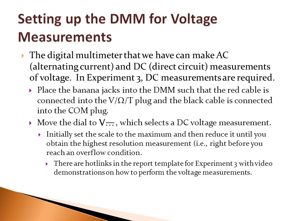  The digital multimeter that we have can make AC (alternating current) and DC (direct circuit) measurements of voltage.