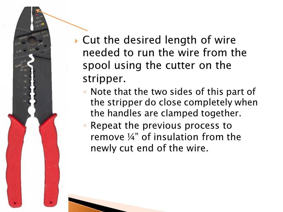  Cut the desired length of wire needed to run the wire from the spool using the cutter on the stripper.