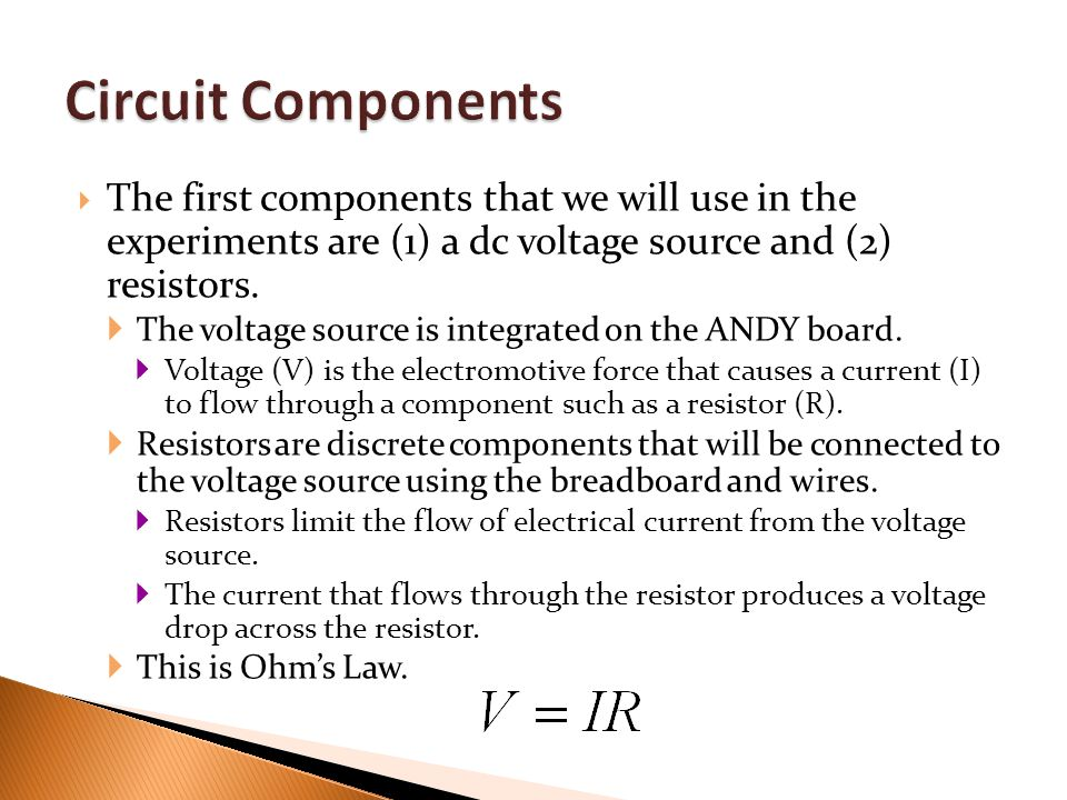  The first components that we will use in the experiments are (1) a dc voltage source and (2) resistors.