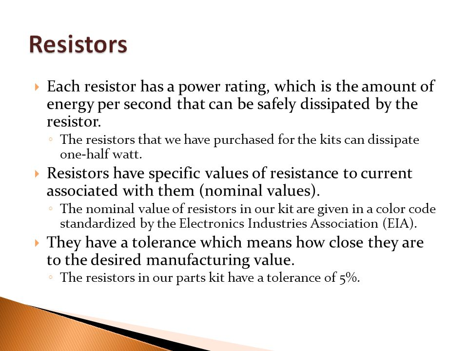  Each resistor has a power rating, which is the amount of energy per second that can be safely dissipated by the resistor.
