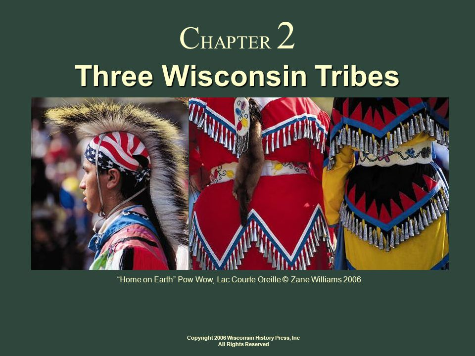 Copyright 2006 Wisconsin History Press, Inc All Rights Reserved C HAPTER 2 Three Wisconsin Tribes Home on Earth Pow Wow, Lac Courte Oreille © Zane Williams 2006