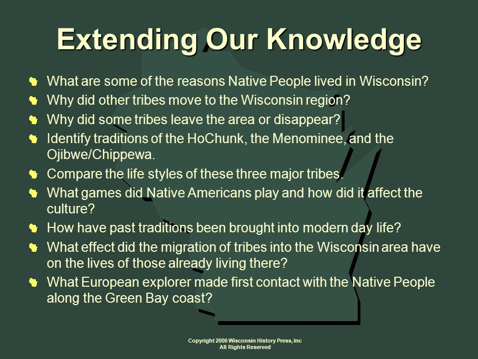 Copyright 2006 Wisconsin History Press, Inc All Rights Reserved What are some of the reasons Native People lived in Wisconsin.