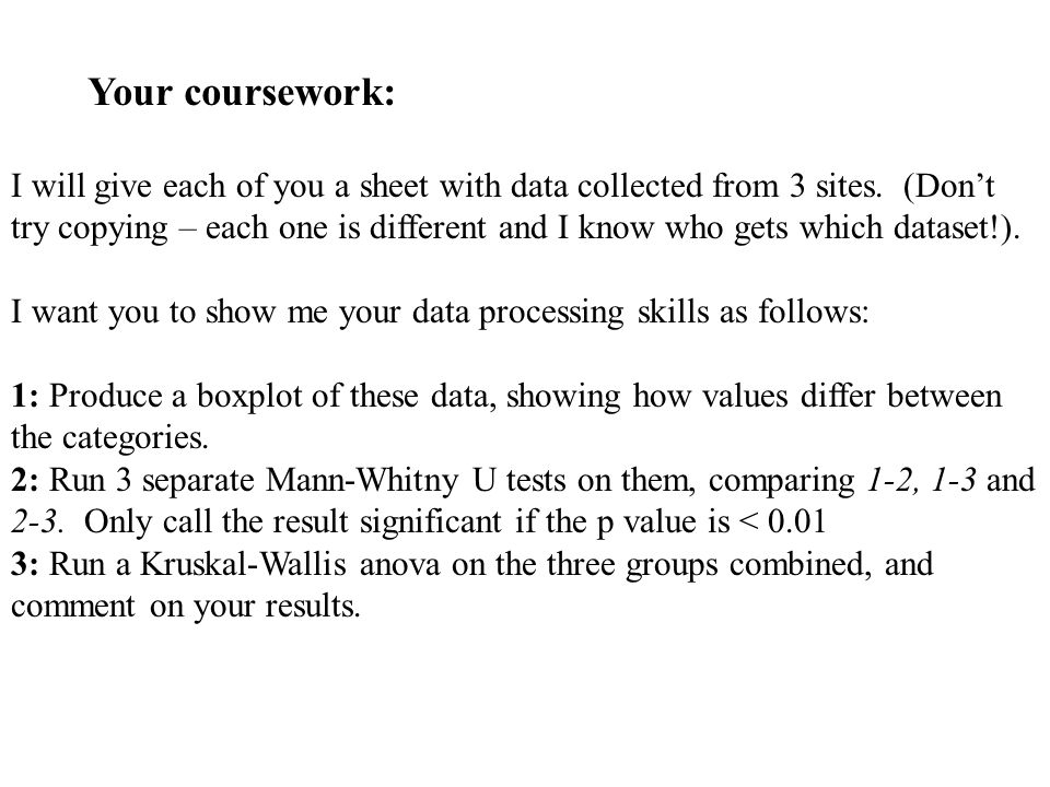 Your coursework: I will give each of you a sheet with data collected from 3 sites.