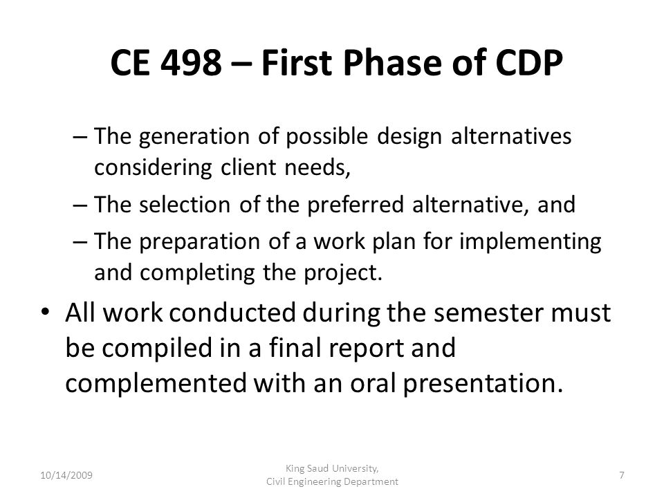 CE 498 – First Phase of CDP – The generation of possible design alternatives considering client needs, – The selection of the preferred alternative, and – The preparation of a work plan for implementing and completing the project.