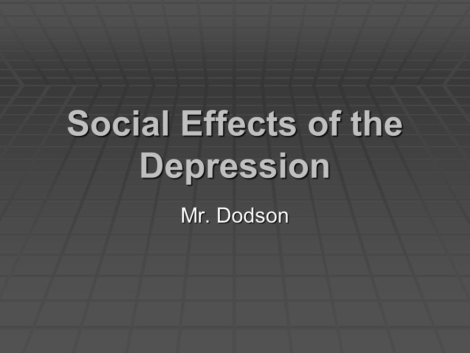Social Effects of the Depression Mr. Dodson