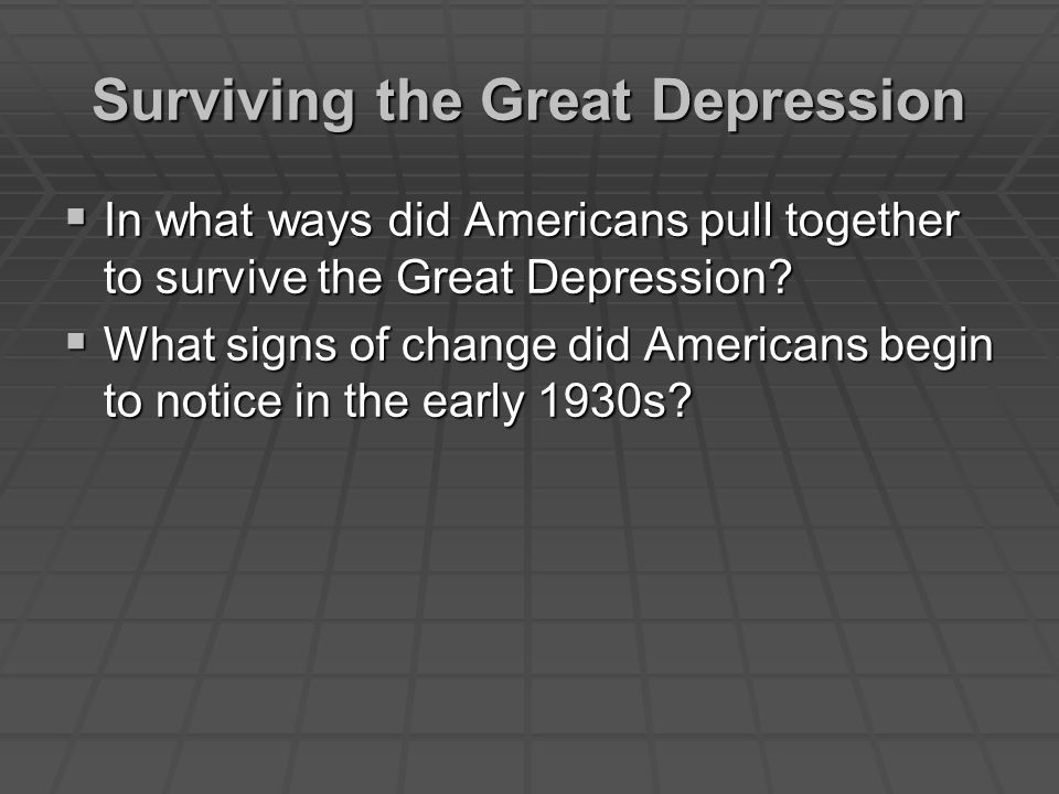  In what ways did Americans pull together to survive the Great Depression.