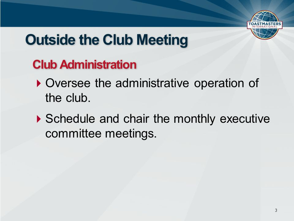 Oversee the administrative operation of the club.