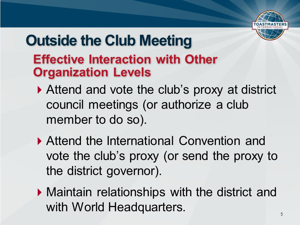  Attend and vote the club's proxy at district council meetings (or authorize a club member to do so).