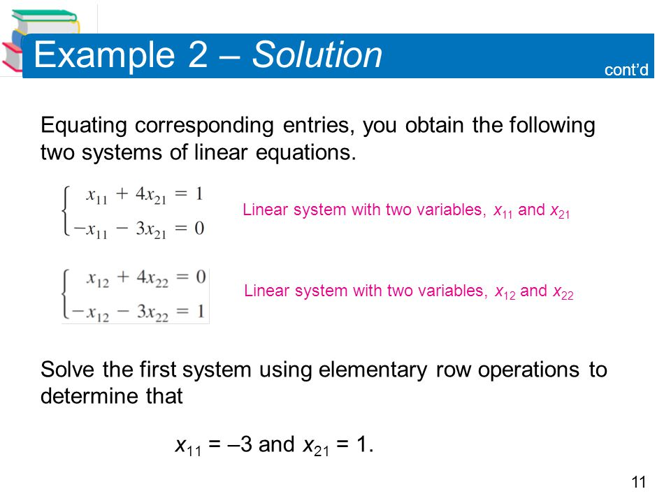 11 Example 2 – Solution Equating corresponding entries, you obtain the following two systems of linear equations.