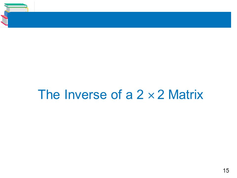 15 The Inverse of a 2  2 Matrix