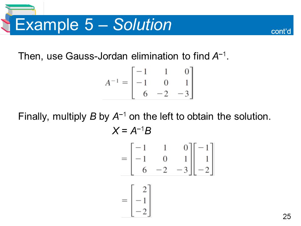 25 Example 5 – Solution Then, use Gauss-Jordan elimination to find A –1.