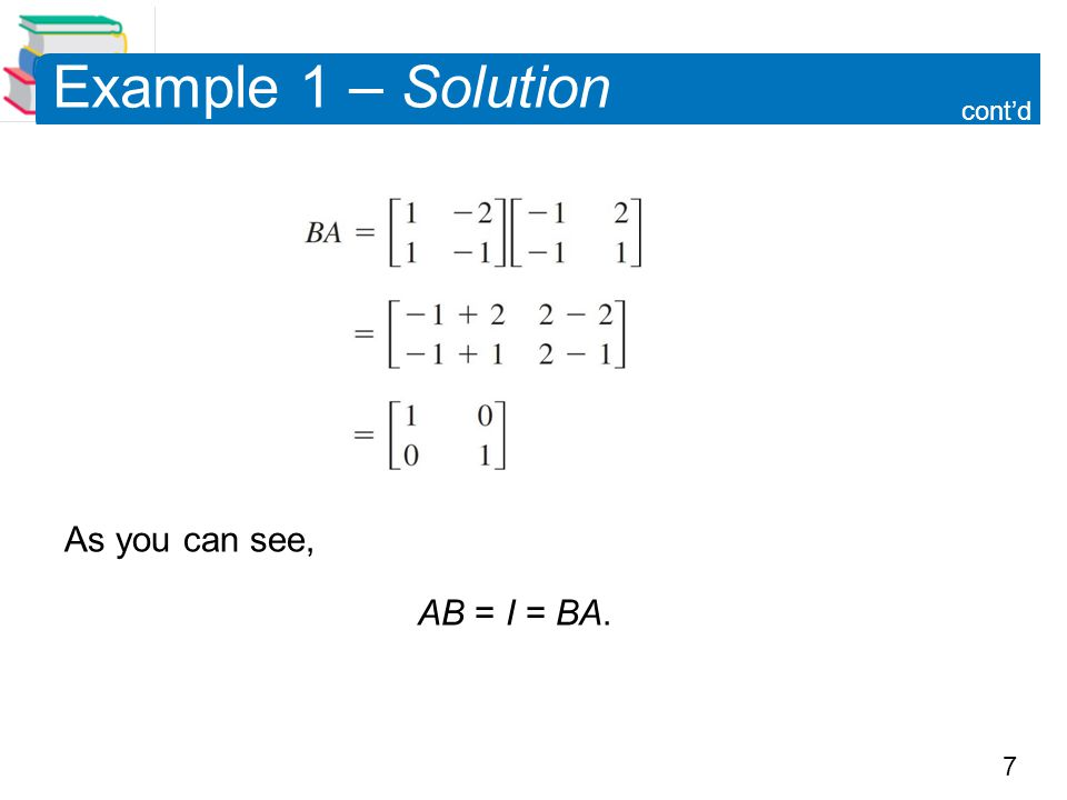 7 Example 1 – Solution As you can see, AB = I = BA. cont'd