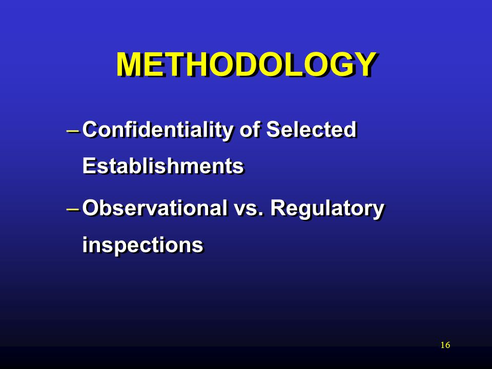 16 METHODOLOGY –Confidentiality of Selected Establishments –Observational vs.