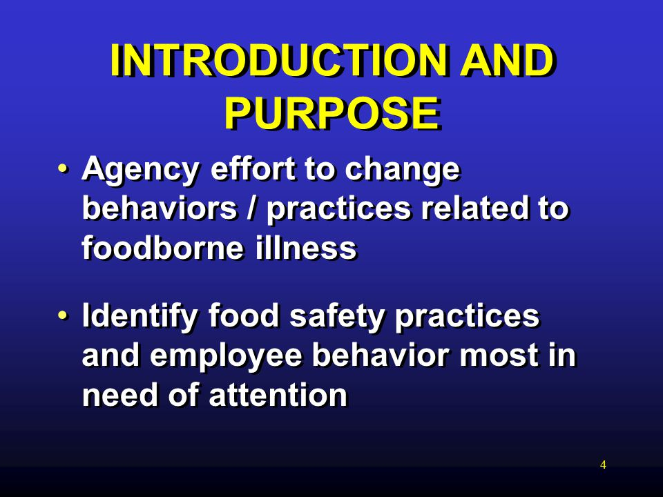 4 INTRODUCTION AND PURPOSE Agency effort to change behaviors / practices related to foodborne illness Identify food safety practices and employee behavior most in need of attention Agency effort to change behaviors / practices related to foodborne illness Identify food safety practices and employee behavior most in need of attention