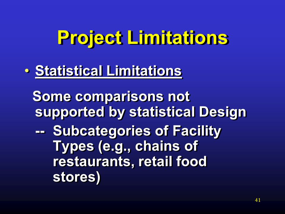 41 Project Limitations Statistical Limitations Some comparisons not supported by statistical Design -- Subcategories of Facility Types (e.g., chains of restaurants, retail food stores) Statistical Limitations Some comparisons not supported by statistical Design -- Subcategories of Facility Types (e.g., chains of restaurants, retail food stores)