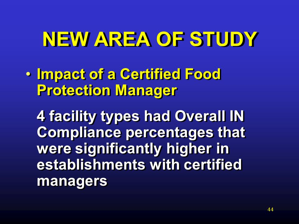 44 NEW AREA OF STUDY Impact of a Certified Food Protection Manager 4 facility types had Overall IN Compliance percentages that were significantly higher in establishments with certified managers Impact of a Certified Food Protection Manager 4 facility types had Overall IN Compliance percentages that were significantly higher in establishments with certified managers