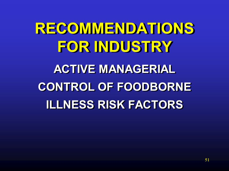 51 RECOMMENDATIONS FOR INDUSTRY ACTIVE MANAGERIAL CONTROL OF FOODBORNE ILLNESS RISK FACTORS ACTIVE MANAGERIAL CONTROL OF FOODBORNE ILLNESS RISK FACTORS