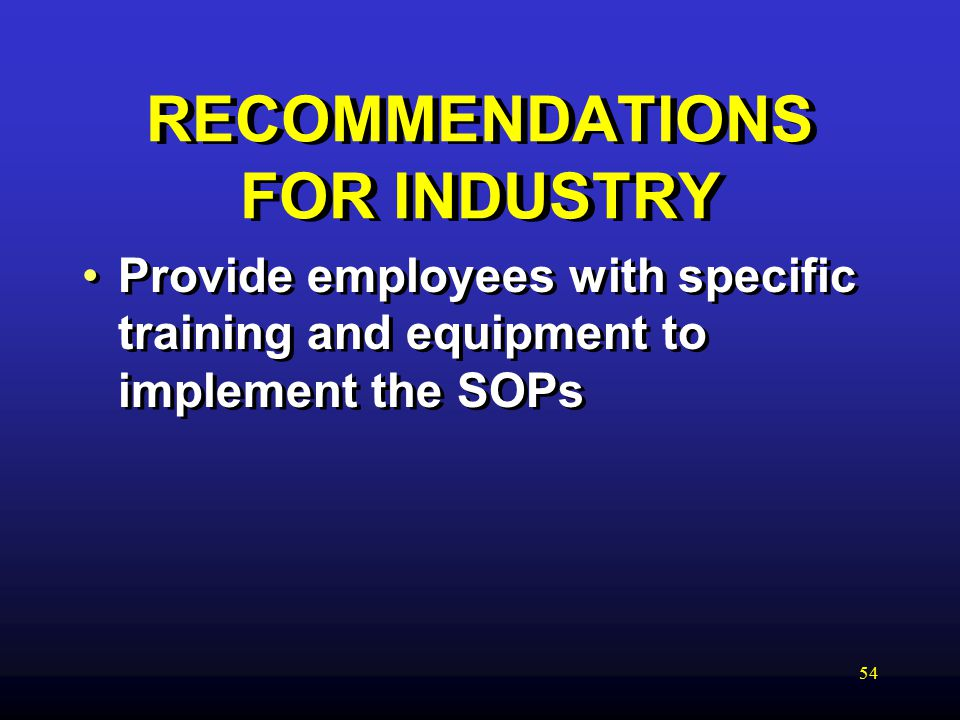 54 RECOMMENDATIONS FOR INDUSTRY Provide employees with specific training and equipment to implement the SOPs