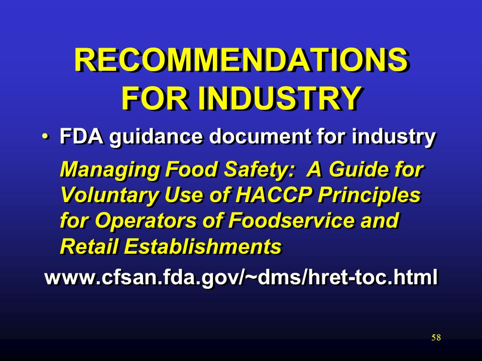 58 RECOMMENDATIONS FOR INDUSTRY FDA guidance document for industry Managing Food Safety: A Guide for Voluntary Use of HACCP Principles for Operators of Foodservice and Retail Establishments   FDA guidance document for industry Managing Food Safety: A Guide for Voluntary Use of HACCP Principles for Operators of Foodservice and Retail Establishments