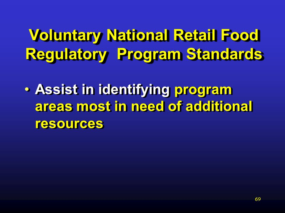 69 Voluntary National Retail Food Regulatory Program Standards Assist in identifying program areas most in need of additional resources