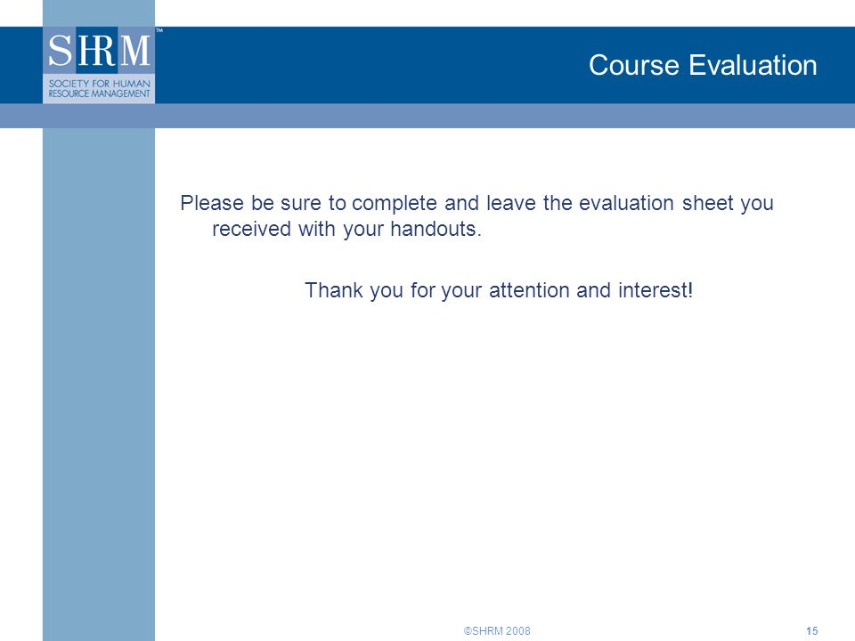 ©SHRM Course Evaluation Please be sure to complete and leave the evaluation sheet you received with your handouts.