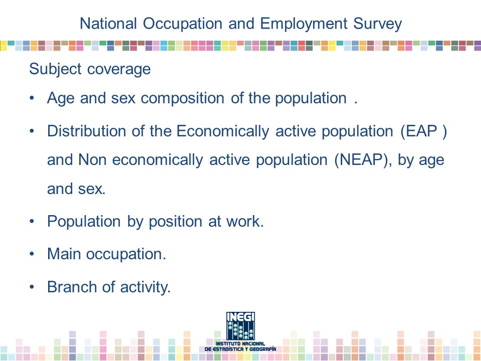 National Occupation and Employment Survey Subject coverage Age and sex composition of the population.